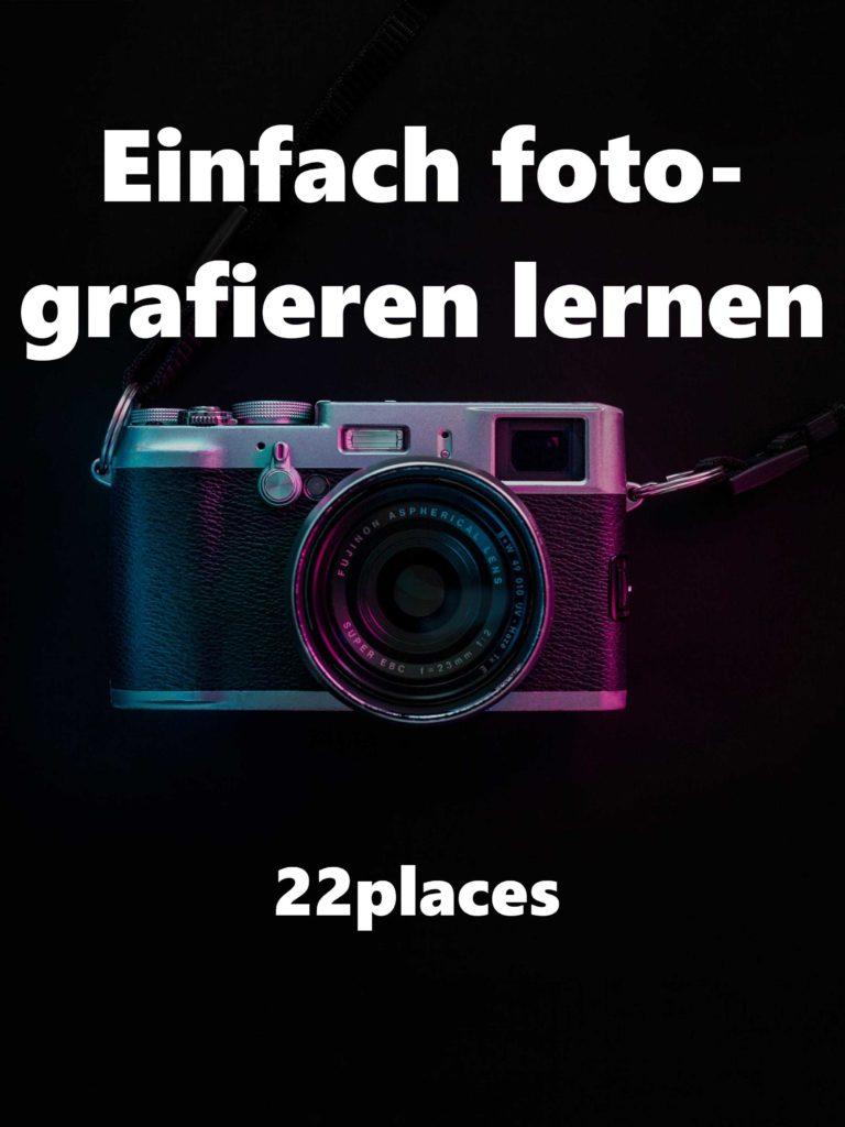 Fotokurs – Einfach fotografieren lernen – 22places