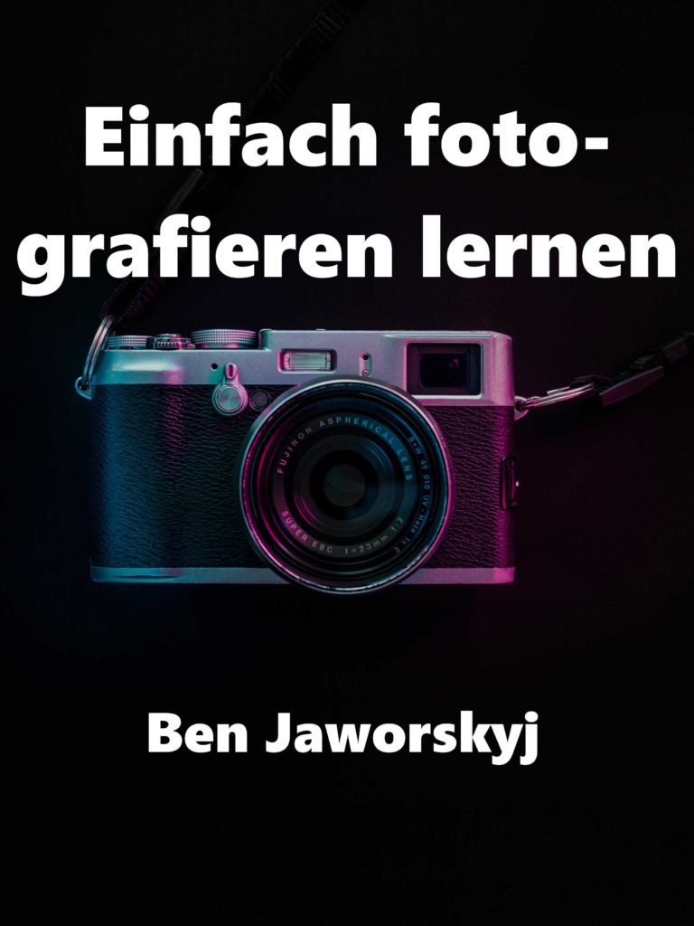 Einfach fotografieren lernen – Ben Jaworskyj