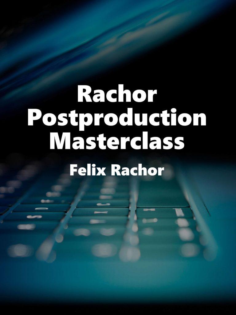 Rachor Postproduction Masterclass – Felix Rachor