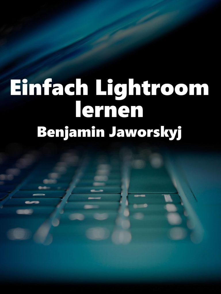 Einfach Lightroom lernen – Benjamin Jaworskyj